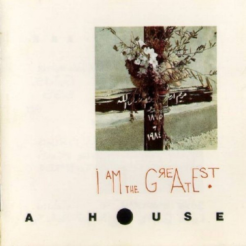 A HOUSE - I AM THE GREATEST