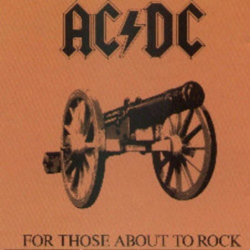 AC DC - FOR THOSE ABOUT TO ROCK ( WE SALUTE YOU )