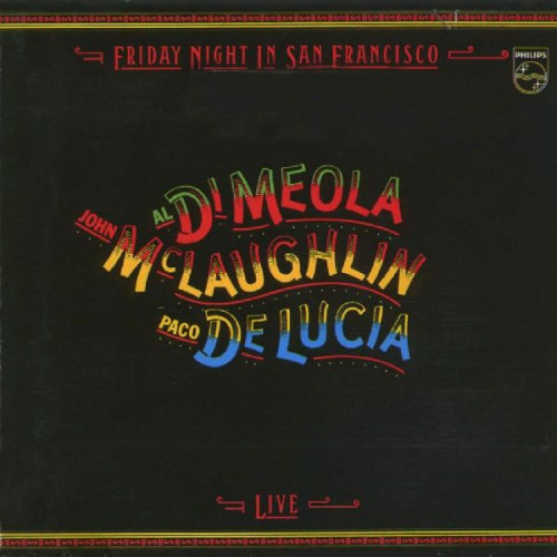 AL DI MEOLA, JOHN MCLAUGHLIN, PACO DE LUCIA - FRIDAY NIGHT IN SAN FRANCISCO LIVE