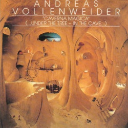 ANDREAS VOLLENWEIDER - CAVERNA MAGICA ( ... UNDER THE TREE-IN THE CAVE ... )