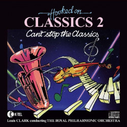 LOUIS CLARK & THE ROYAL PHILHARMONIC ORCHESTRA - HOOKED ON CLASSICS 2 CAN' T STOP THE CLASSICS