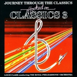 LOUIS CLARK & THE ROYAL PHILHARMONIC ORCHESTRA - HOOKED ON CLASSICS 3 JOURNEY THROUGH THE CLASSICS