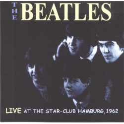 BEATLES,THE - LIVE AT THE STAR CLUB IN HAMBURG GERMANY