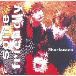 CHARLATANS,THE - SOME FRIENDLY