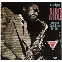 CHARLIE PARKER - THE ORIGINAL BIRD THE BEST OF 1944-1949