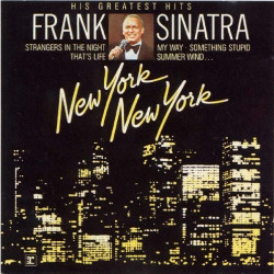 FRANK SINATRA - NEW YORK, NEW YORK HIS GREATEST HITS