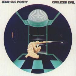 JEAN LUC PONTY - CIVILIZED EVIL