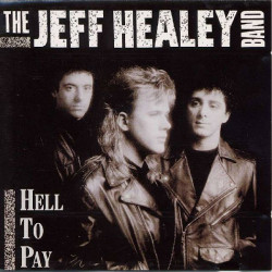 JEFF HEALEY BAND,THE - HELL TO PAY