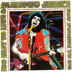 MUNGO JERRY - TOO FAST TO LIVE & TOO YOUNG TO DIE