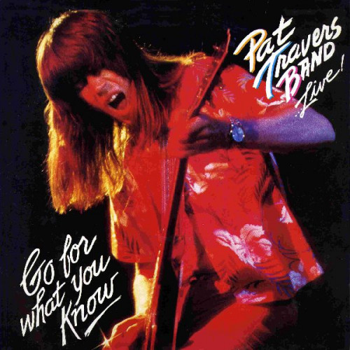 PAT TRAVERS BAND - GO FOR WHAT YOU KNOW LIVE