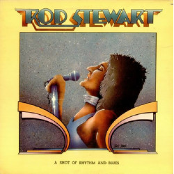 ROD STEWART - A SHOT OF RHYTHM AND BLUES
