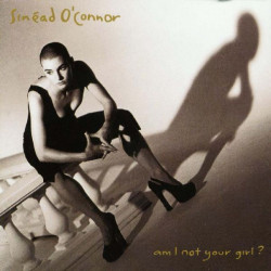 SINEAD O' CONNOR - AM I NOT YOUR GIRL?