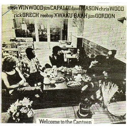 STEVE WINWOOD, JIM CAPALDI, DAVE MASON, CHRIS WOOD, RICK GRECH, REEBOP KWAKU BAAH, JIM GORDON - WELCOME TO THE CANTEEN