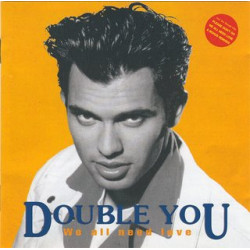 DOUBLE YOU - WE ALL NEED LOVE