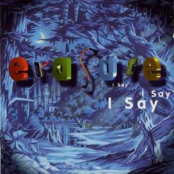 ERASURE - I SAY I SAY I SAY