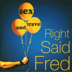 RIGHT SAID FRED - SEX & TRAVEL
